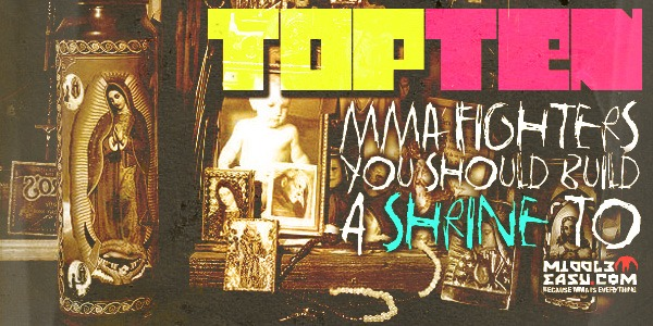 The Top Ten MMA Fighters You Should Build A Shrine To