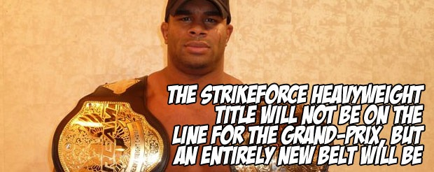 The Strikeforce Heavyweight title will not be on the line for the Grand-Prix, but an entirely new belt will be