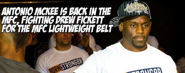 Antonio McKee is back in the MFC, fighting Drew Fickett for the MFC lightweight belt