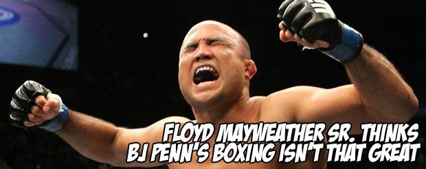 Floyd Mayweather Sr. thinks BJ Penn's boxing isn't that great