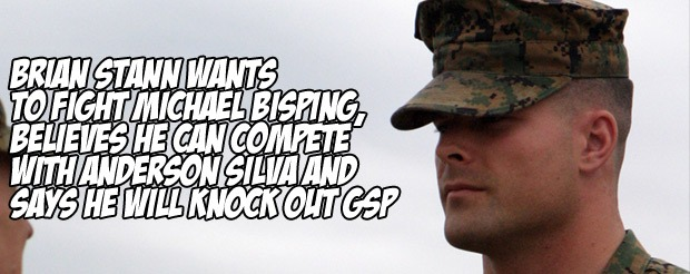 Brian Stann wants to fight Michael Bisping, believes he can compete with Anderson Silva and says he will knock out GSP