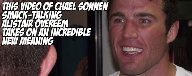 This video of Chael Sonnen smack-talking Alistair Overeem takes on an incredible new meaning
