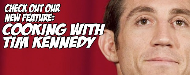 Check out our new feature: Cooking with Tim Kennedy