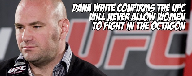 Dana White confirms the UFC will never allow women to fight in the octagon