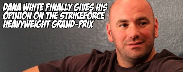 Dana White finally gives his opinion on the Strikeforce Heavyweight Grand-Prix