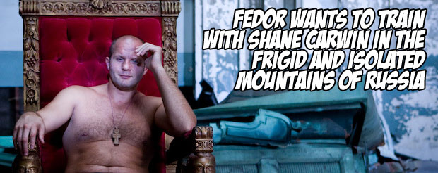 Fedor wants to train with Shane Carwin in the frigid and isolated mountains of Russia