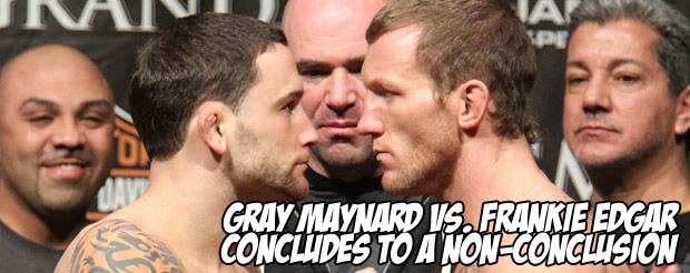Gray Maynard vs. Frankie Edgar concludes to a non-conclusion