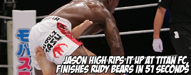 Jason High rips it up at Titan FC, finishes Rudy Bears in 51 seconds