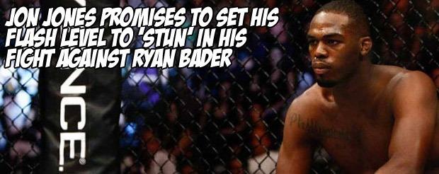 Jon Jones promises to set his flash level to 'stun' in his fight against Ryan Bader