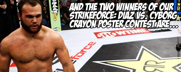 And the two winners of our Strikeforce: Diaz vs. Cyborg crayon poster contest are…