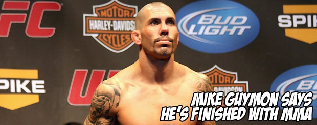Mike Guymon says he's finished with MMA