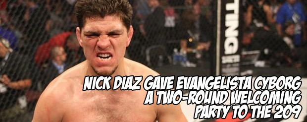 Nick Diaz gave Evangelista Cyborg a two-round welcoming party to the 209