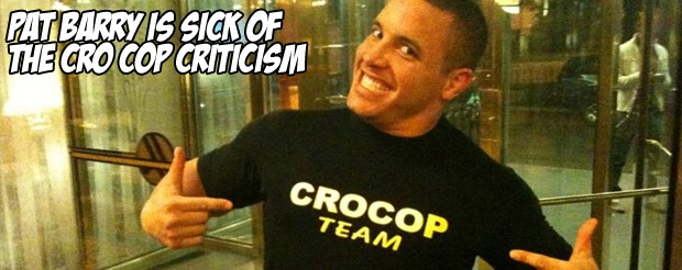 Pat Barry is sick of the Cro Cop criticism