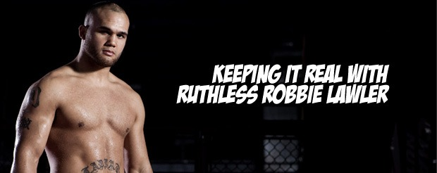 Keeping it real with Ruthess Robbie Lawler