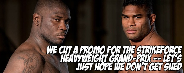We cut a promo for the Strikeforce Heavyweight Grand-Prix — let's just hope we don't get sued