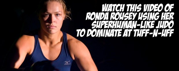 Watch this video of Ronda Rousey using her superhuman-like judo to dominate at Tuff-N-Uff