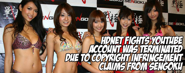 HDNet Fights YouTube account was terminated due to copyright infringement claims from Sengoku