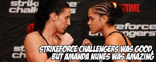Strikeforce Challengers was good, but Amanda Nunes was amazing