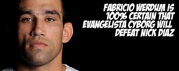 Fabricio Werdum is 100% certain that Evangelista Cyborg will defeat Nick Diaz