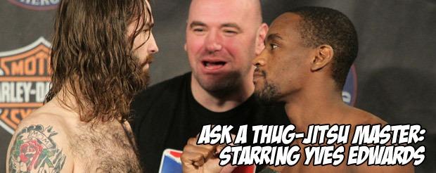 Ask a Thug-Jitsu Master: Starring Yves Edwards