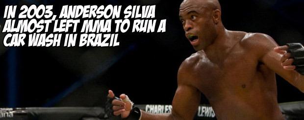 In 2003, Anderson Silva almost left MMA to run a car wash in Brazil