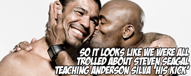 So it looks like we were all trolled about Steven Seagal teaching Anderson Silva 'his kick'