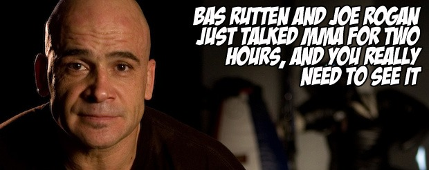 Bas Rutten and Joe Rogan just talked MMA for two hours, and you really need to see it
