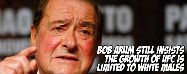 Bob Arum still insists the growth of UFC is limited to white males