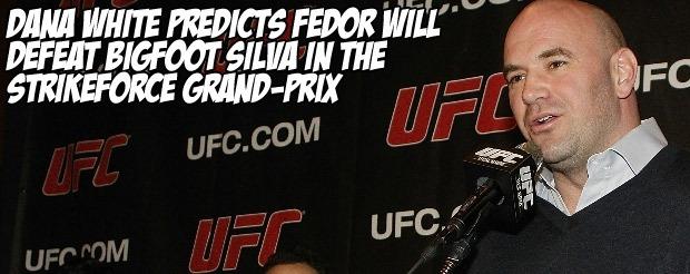 Dana White predicts Fedor will defeat Bigfoot Silva in the Strikeforce Grand-Prix