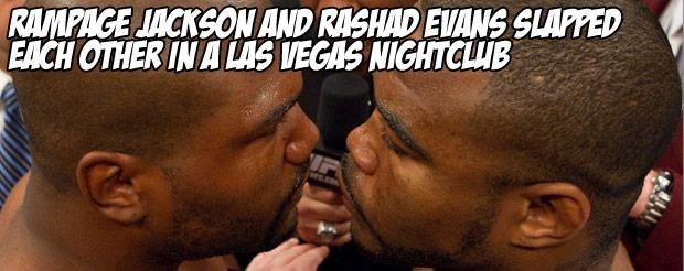 Rampage Jackson and Rashad Evans slapped each other in a Las Vegas nightclub