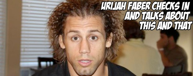 Urijah Faber checks in and talks about this and that