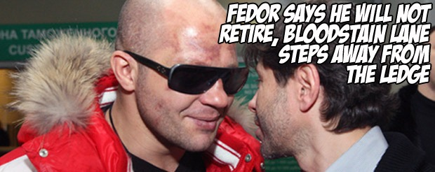 Fedor says he will NOT retire, Bloodstain Lane steps away from the ledge