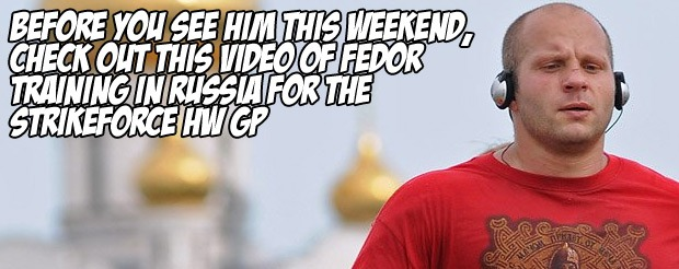 Before you see him this weekend, check out this video of Fedor training in Russia for the Strikeforce HW GP
