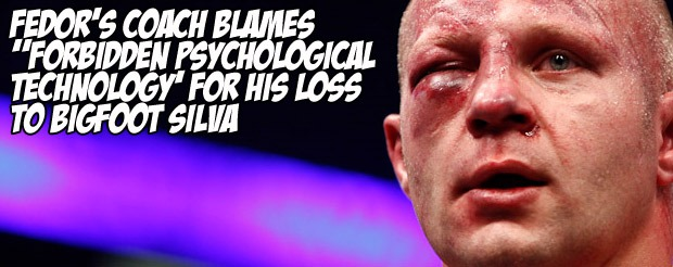 Fedor's coach blames 'forbidden psychological technology' for his loss to Bigfoot Silva