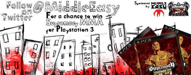 Follow @MiddleEasy on Twitter for a chance to win Supremacy MMA for Playstation 3!