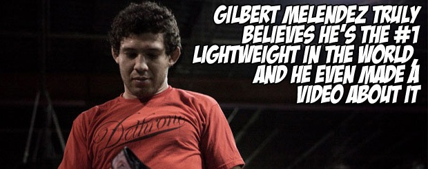 Gilbert Melendez truly believes he's the #1 lightweight in the world, and he even made a video about it