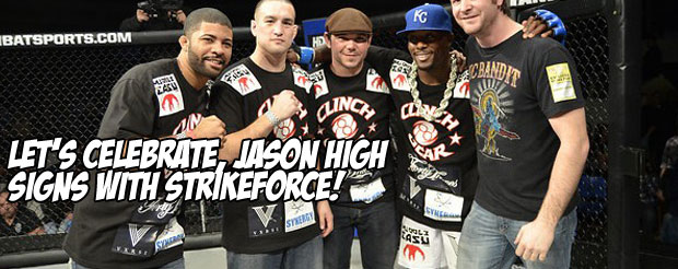 Let's celebrate, Jason High signs with Strikeforce!