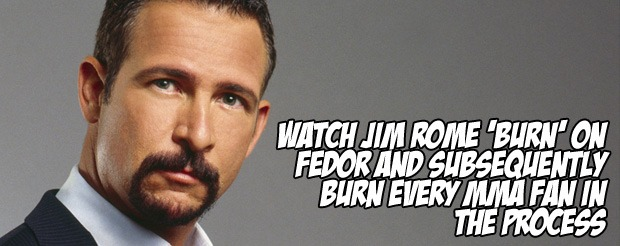 Watch Jim Rome 'burn' on Fedor and subsequently burn every MMA fan in the process