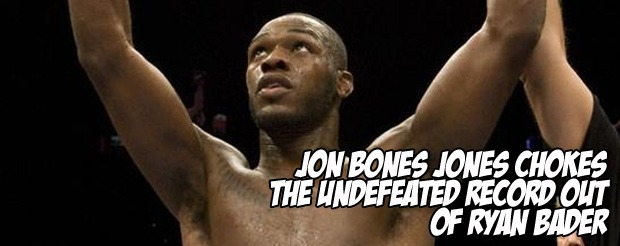 Jon Bones Jones chokes the undefeated record out of Ryan Bader
