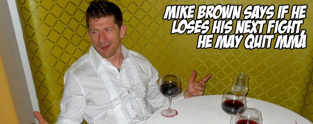 Mike Brown says if he loses his next fight, he may quit MMA