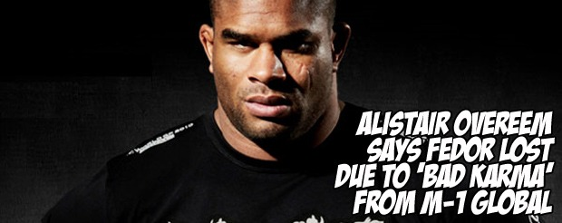 Alistair Overeem says Fedor lost due to 'bad karma' from M-1 Global