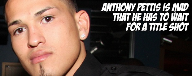 Anthony Pettis is mad that he has to wait for a title shot