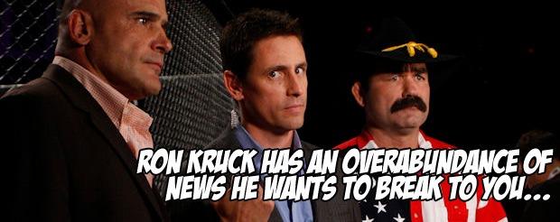 Ron Kruck has an overabundance of news he wants to break to you…