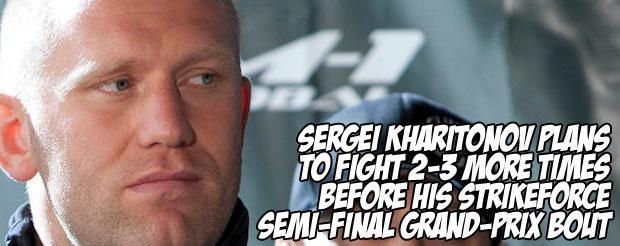 Sergei Kharitonov plans to fight 2-3 more times before his Strikeforce Semi-Final Grand-Prix bout