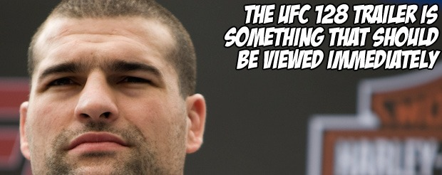The UFC 128 trailer is something that should be viewed immediately