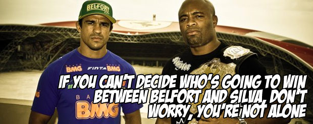 If you can't decide who's going to win between Belfort and Silva, don't worry, you're not alone
