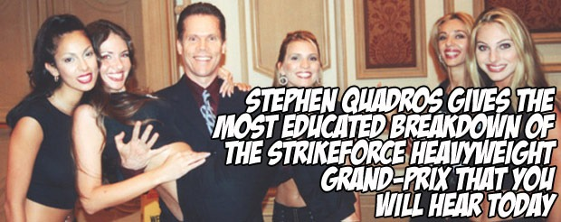 Stephen Quadros gives the most educated breakdown of the Strikeforce Heavyweight Grand-Prix that you will hear today