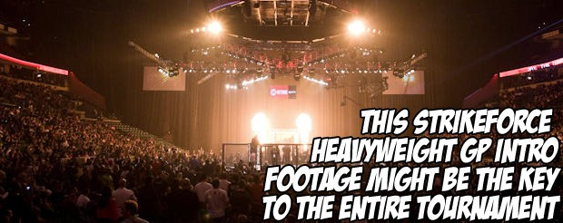 This Strikeforce Heavyweight GP intro footage might be the key to the entire tournament