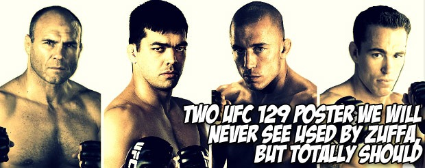 Two UFC 129 poster we will never see used by ZUFFA, but totally should