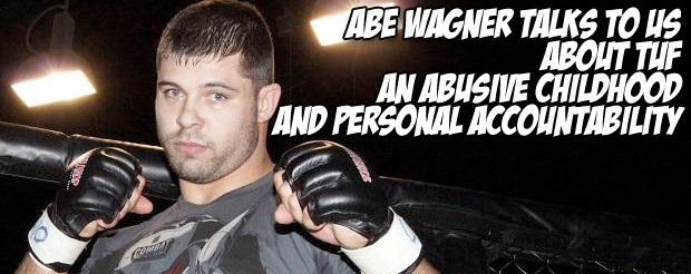 Abe Wagner talks to us about TUF, an abusive childhood and personal accountability